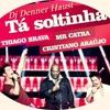TA SOLTINHA-ThiagoBrava,CristianoAraujo,McCatra (DJ DENNER HAUST# TOP DO BRASIL)
