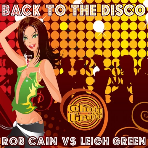 Rob Cain vs Leigh Green - Back To The Disco - OUT NOW