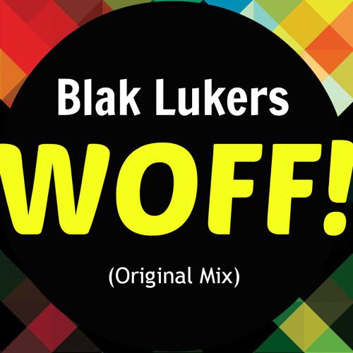Blak Lukers - Woff! (Original Mix) *Full Download in Description*