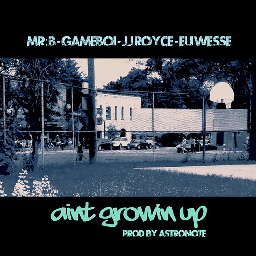 MR:B, GAMEBOI, JJROYCE, & ELI WESSE - Ain't Growing Up (prod. ASTRONOTE)