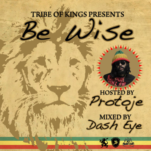 Tribe of Kings - Be Wise Hosted By Protoje (Mixed by Dash Eye)