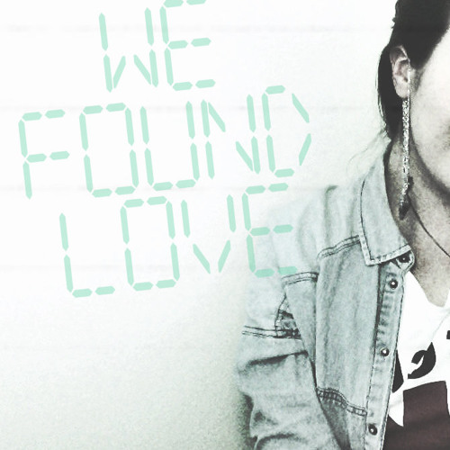 We Found Love (Rihanna Cover)
