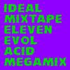 iDEAL MiXTAPE ELEVEN - Acid Megamix by EVOL