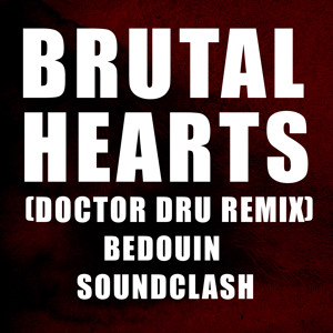 Brutal Hearts (Doctor Dru Remix) by Bedouin Soundclash