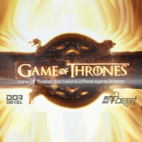 Game Of Thrones (Dor Dekel & Offbeat Agents Bootleg)