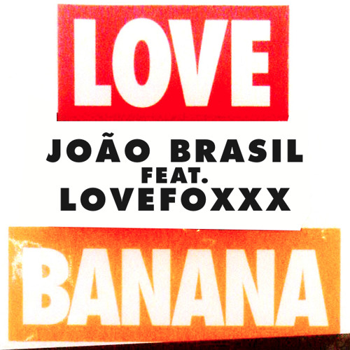 João Brasil feat. Lovefoxxx - L.O.V.E. Banana (Original Mix)