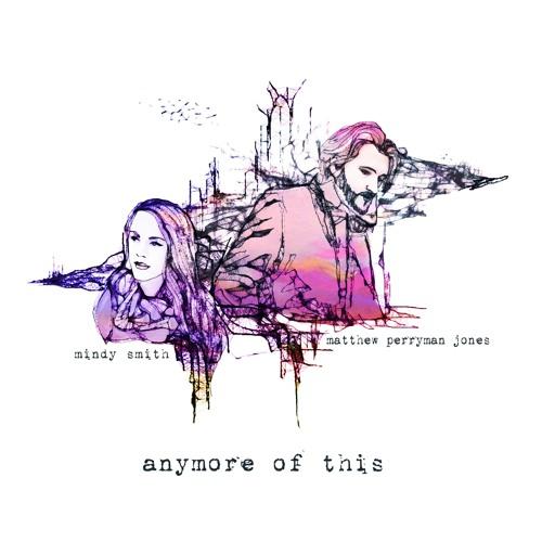 "Matthew Perryman Jones & Mindy Smith – ""Anymore Of This"""