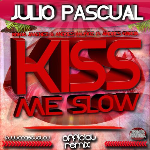 Borja Jimenez & Andres Muñoz ft. Andrea Garcy - Kiss Me Slow (Julio Pascual Official Remix)