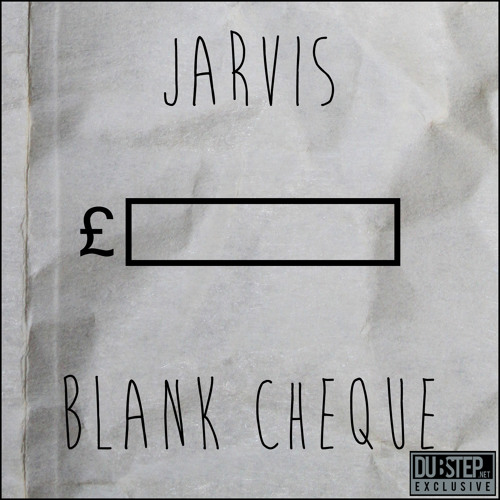 Blank Cheque by Jarvis - Dubstep.NET Exclusive