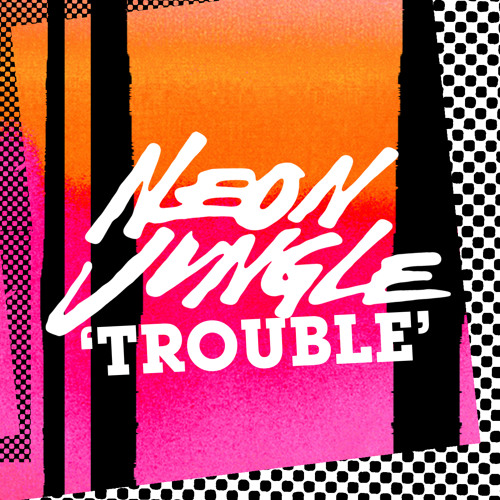 Neon Jungle - Trouble (Monsieur Adi Remix)