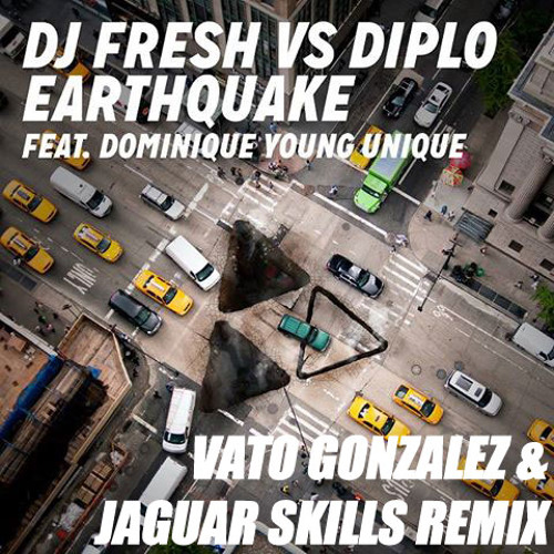 DJ Fresh vs. Diplo feat. Dominique Young Unique - Earthquake (Vato Gonzalez & Jaguar Skills remix)