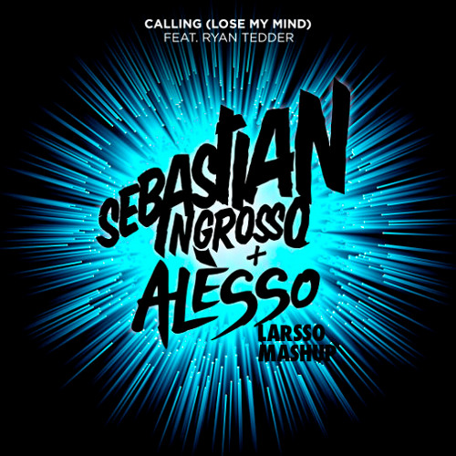 Ingrosso & Alesso - Calling (Lose My Mind) Larsso Mashup *FREE DOWNLOAD*