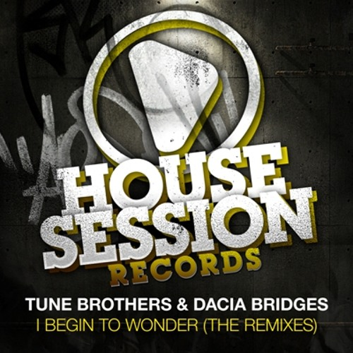 "Tune Brothers & Dacia Bridges ""I Begin To Wonder - The Remixes"""