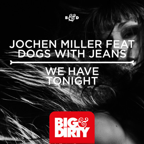 We have tonight (Radio Edit) by Jochen Miller ft. Dogs With Jeans