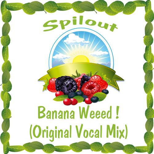 Spilout Feat. Koyza Koyzer - Banana Weeed ! (Vocal Edit) [OUT 09.09.13]