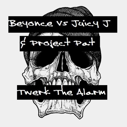 Beyonce Vs Juicy J & Project Pat - Twerk The Alarm