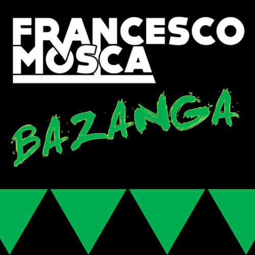 FRANCESCO MOSCA - BAZANGA (Original Mix)