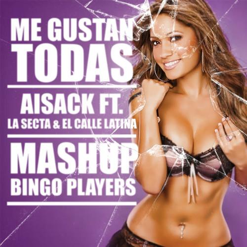 Aisack Ft. La Secta & El Calle Latina - Me Gustan Todas (Mashup Bingo Players)