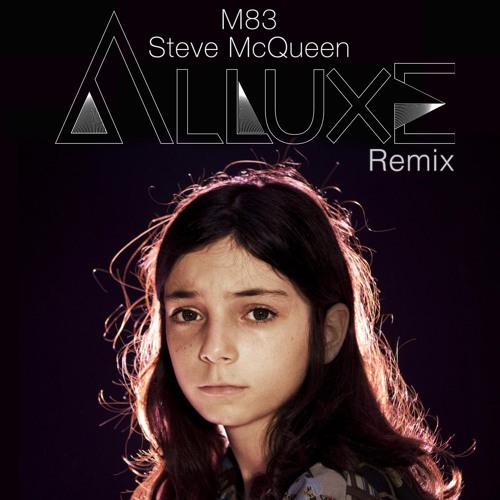 M83—Steve McQueen (Alluxe Official Remix)