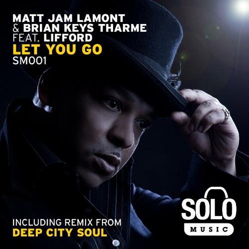 OUT NOW: Matt Jam Lamont & Brian Keys Tharme feat Lifford - Let You Go (Revival Vocal) Solo Music