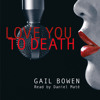 "Audio Book: Gail Bowen, ""Love You To Death,"" A Charlie D. Mystery (Rapid Reads)"