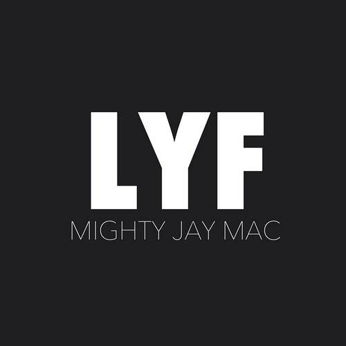 """Mighty Jay Mac """"LYF"""""""
