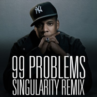 Jay-Z - 99 Problems (Singularity Remix)