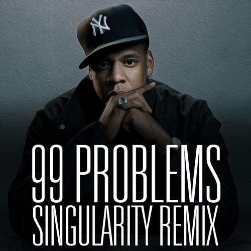 Jay Z - 99 Problems (Singularity Remix)