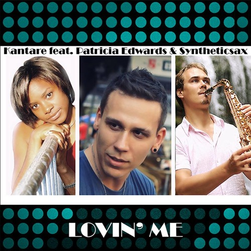 Kantare feat. Patricia Edwards & Syntheticsax - Lovin me (Original Mix)