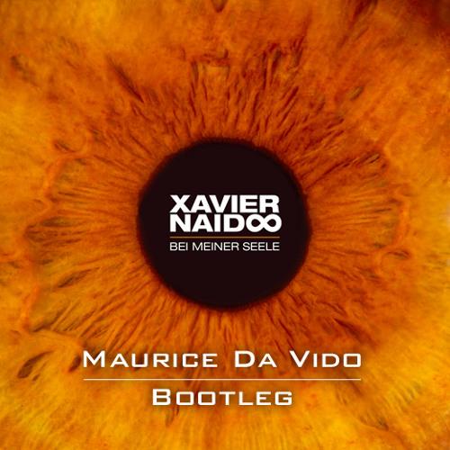 Xavier Naidoo - Bei meiner Seele (Maurice Da Vido Bootleg)