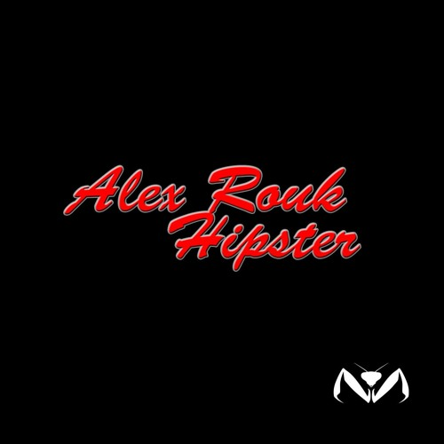 Alex Rouk - Hipster (Original Mix) - MANTIDE RECORDS // AVAILABLE ON BEATPORT