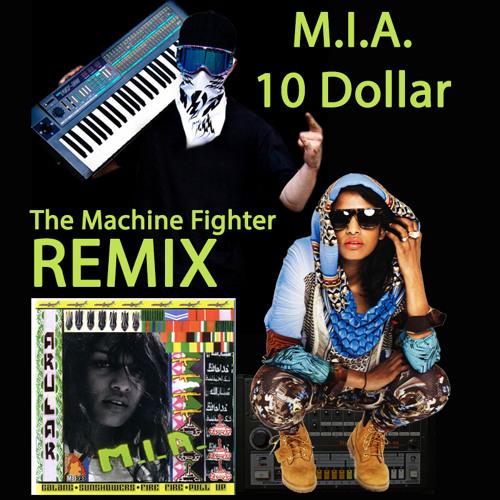 M.I.A.- 10 Dollar (The Machine Fighter Remix)