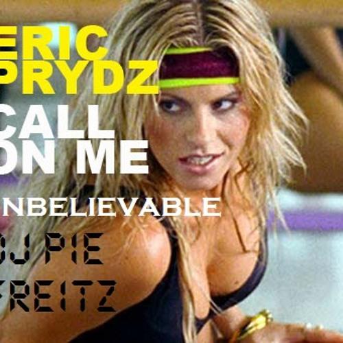 DJ Pie Freitz - Call On Me Vs Unbelievable (Eric Prydz  Vs Daddy's Groove & Rob Adans)