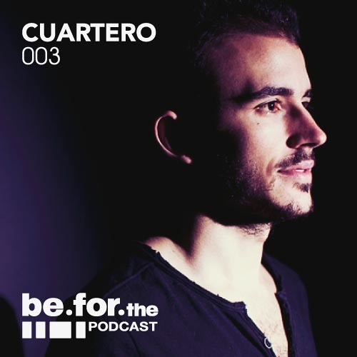 CUARTERO. Be for the Podcast 003