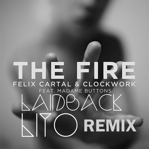 Felix Cartel & Clockwork Ft. Madame Buttons - The Fire (Laidback Lito Gangsta Remix)