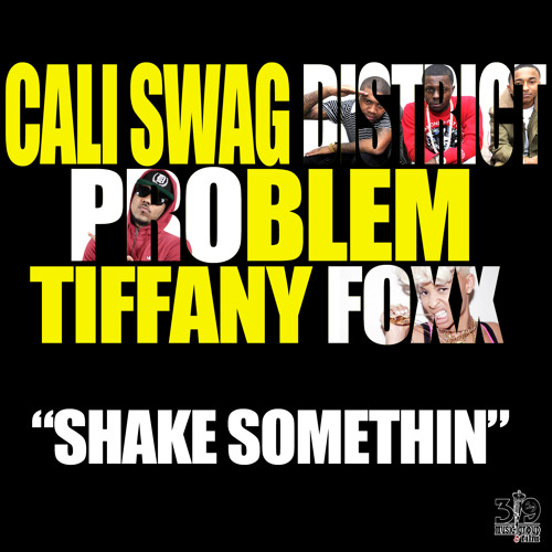 Shake Somethin (Dirty)-Cali Swag District ft Problem & Tiffany Foxx