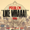 Like Whaaat Remix - Problem feat Wiz Khalifa Chris Brown Tyga and Master P