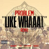 Like Whaaat (Remix) - Problem feat. Wiz Khalifa, Chris Brown, Tyga, and Master P