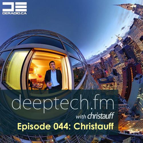 Deeptech.fm with Christauff - Episode 044 feat. Christauff [Best of DeepTech.fm III]