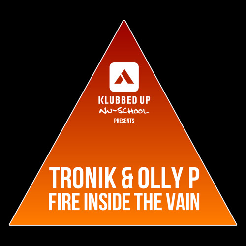 Tronik & Olly P - Fire Inside The Vain *OUT NOW ON KLUBBED UP NU SCHOOL