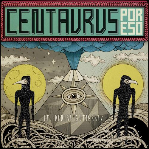 Por eso-Centavrvs feat. Denise Gutiérrez