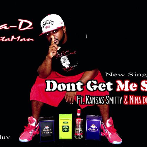 """Dont Get Me Started"" Ft. Kansas Smitty & Nina dot Ross"