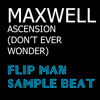 Maxwell Ascension (Don't Ever Wonder) SampleBeat By FlipMan