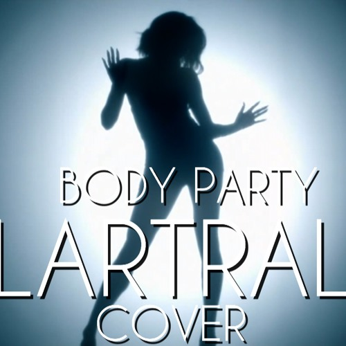 LARTRAL - Body Party (Cover)