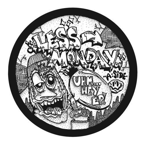 Less Monday - Uhm Hey Acid
