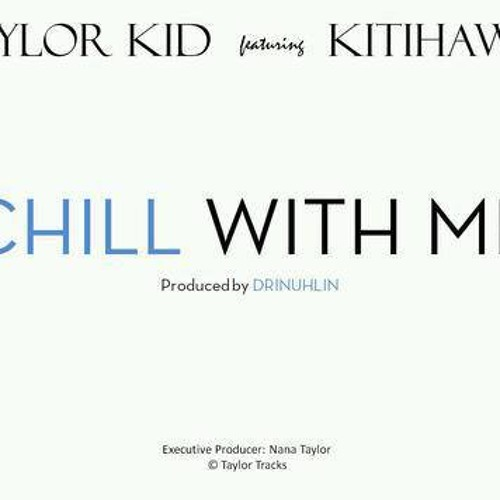 Chill With Me - TaylorKid Ft KitiHawk