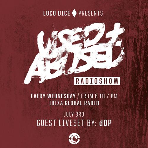 LOCO DICE PRESENTS USED+ABUSED RADIO SHOW #5 - dOP (live)