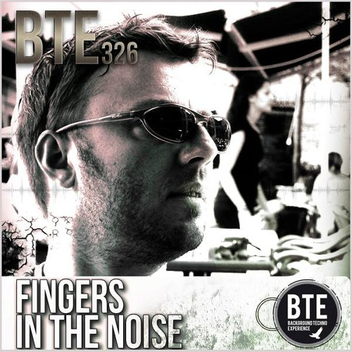 [BTE podcast] Episode 326 -  Fingers in the Noise