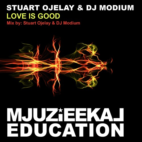 OUT NOW! Stuart Ojelay & DJ Modium - Love Is Good (Original Mix)