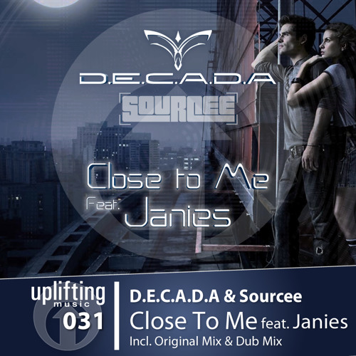 UPL031 - D.E.C.A.D.A & Sourcee - Close To Me feat. Janies (Radio Edit) Out now @ Beatport